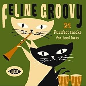Feline Groovy: 24 Purrfect Tracks For Kool Kats